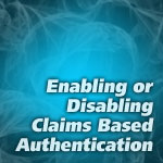 Enable or Disable Claims Based Authentication