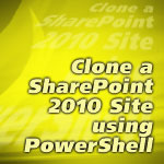Clone a SharePoint 2010 Site using PowerShell