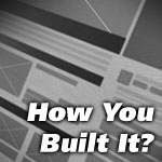 How You Built It?