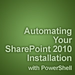 Automating Your SharePoint 2010 Installation