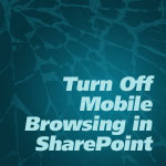 Turn Off Mobile Browsing in SharePoint 2010